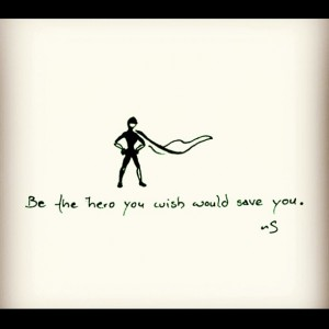 be the hero you wish would save you. from samanthaswords.tumblr.com
